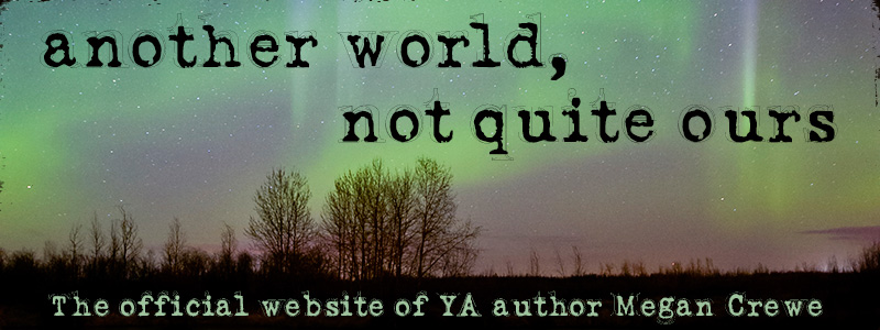 another world, not quite ours: The official website of YA author Megan Crewe