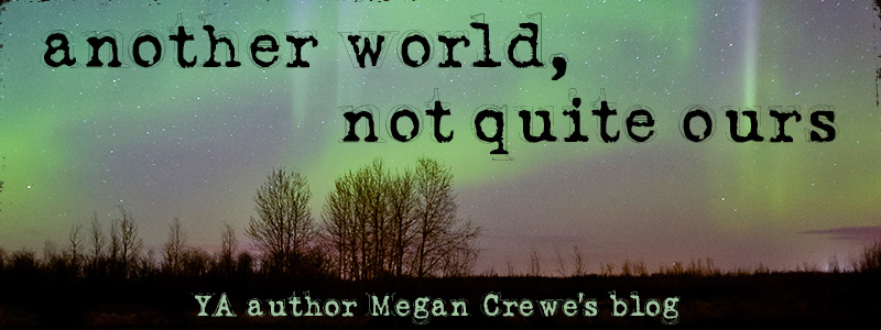 another world, not quite ours – Megan Crewe's blog